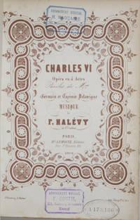 Charles VI Opéra en 5 Actes Paroles de Mrs Germain et Casimir Delavigne... 4803 HL. [Piano-vocal score]