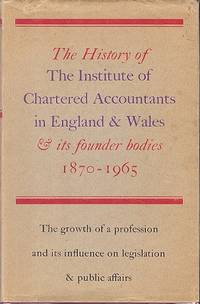The History of The Institute of Chartered Accountants in England and Wales 1880 - 1965 - and Its Founder Accountancy Bodies 1870 - 1880