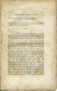 Speech of Josiah Quincy, delivered in the House of Representatives of the United States January 14, 1811. On the passage of the bill to enable the people of the territory of Orleans, to form a constituion and state government; and for the admission of such state into the union [with] Speech of George Poindexter