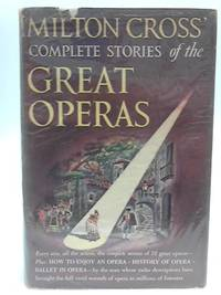 image of Milton Cross' Complete Stories of the Great Operas