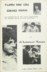Turn Me On Dead Man. An Examinatior of the clues Surrounding the Rumoured Death of Paul McCartney by [BEATLES]  . TURNER J. Lancelot - First edition - 1969 - from Randall House Rare Books (SKU: 32589)
