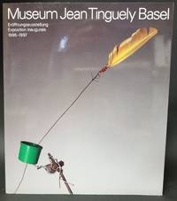 Museum Jean Tingueley Basel: Exposition Inaugurale 1996-1997