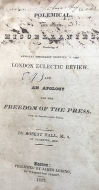 POLEMICAL AND OTHER MISCELLANIES...and an Apology for Freedom of the Press. From the Seventh London Edition