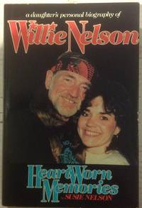 Heart Worn Memories: A Daughter's Personal Biography of Willie Nelson