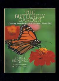 The Butterfly Garden: Creating Beautiful Gardens to Attract Butterflies