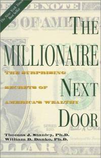 The Millionaire Next Door : The Surprising Secrets of America's Wealthy by Thomas J. Stanley; William D. Danko - Hardcover - 2003 - from ThriftBooks and Biblio.co.uk