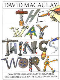 The Way Things Work: From Levers to Lasers, Cars to Computers. The Ultimate Guide to the World of...