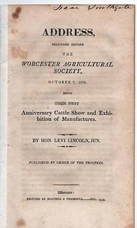 image of ADDRESS, DELIVERED BEFORE THE WORCESTER AGRICULTURAL SOCIETY,  OCTOBER 7, 1819:  Being their First Anniversary Cattle Show and Exhibition of Manufactures.  Published by order of the Trustees.