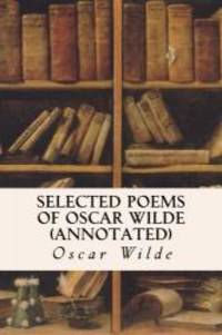 Selected Poems of Oscar Wilde (annotated) by Oscar Wilde - 2015-10-11
