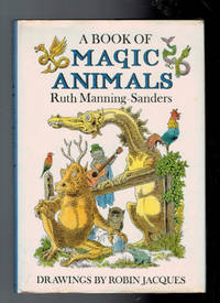 A Book of Magic Animals by Manning-Sanders, Ruth; Jacques, Robin [illus.] - 1974