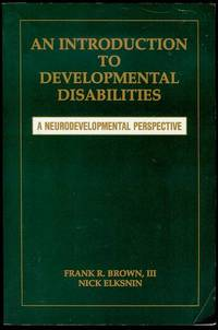 An Introduction to Developmental Disabilities: A Neurodevelopmental Perspective