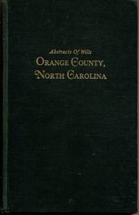 Abstracts of Wills Recorded in Orange County, North Carolina, 1752-1800 and 202 Marriages Not...
