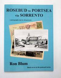 Rosebud to Portsea via Sorrento A photographic tour by old postcards. (Signed copy) by  Ron (written and compiled by) Blum  - Paperback  - Signed First Edition  - [2020]  - from Adelaide Booksellers (SKU: BIB315262)