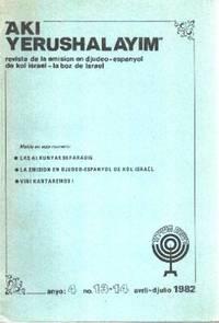 AKI YERUSHALAYIM.  Revista de Emisión en Djudeo-Espanyol de Kol Israel-la boz de Israel.  /n° 13-14 / 1982