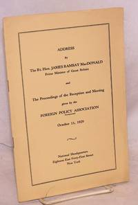Address by James Ramsay MacDonald, prime minister of Great Britain and the proceedings of the reception and meeting given by the foreign policy association, October 11, 1929
