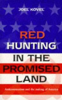 image of Red Hunting in the Promised Land: Anticommunism and the Making of America (Global issues series)