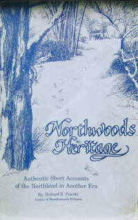 Northwoods Heritage Authentic Short Accounts of the Northland in Another  Era