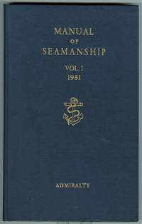 MANUAL OF SEAMANSHIP.  VOLUME I.  B.R. 67 (1)  (INCORPORATING AMENDMENT NOS. 1-4).  1951