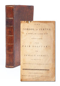 The School of Virtue, A Novel on a New Plan. To Which is Added, The Fair Solitary; or Female Hermit, A Novel