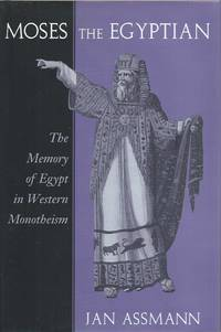 Moses the Egyptian__The Memory of Egypt in Western Monotheism by  Jan Assmann - Hardcover - Cloth/dust jacket  Octavo - 1997 - from San Francisco Book Company and Biblio.com