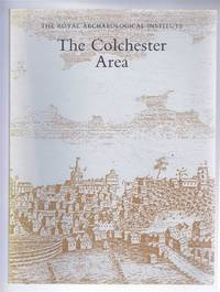 The Colchester Area; Report and Proceedings of the 138th Summer Meeting of the Royal Archaeological Institute in 1992, Supplement to the Archaeological Journal volume 149 for 1992