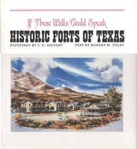 If These Walls Could Speak: Historic Forts of Texas by Robert M. Utley (Text by) - Signed First Edition - 1985 - from Bookmarc's (SKU: ec50546)