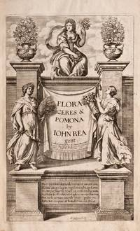 Flora: seu, De florum cultura Or, A complete florilege, furnished with all requisites belonging to a florist. The second impression corrected, with many additions, and several new plates. In III. books [Flora, Ceres & Pomona] by REA [Rhea], John (d. 1681) - 1676