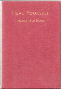 Heal Yourself by M. Macdonald-Bayne - First Edition - 1947 - from BGA Books (SKU: MMB-HY)