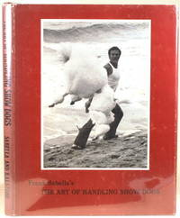 FRANK SABELLA'S THE ART OF HANDLING SHOW DOGS by  Frank T. and Shirlee A. Kalstone Sabella - First Edition - 1980 - from Gravelly Run Antiquarians (SKU: 36259)