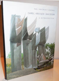 The Abstract Figure:  Carol Kreeger Davidson A Retrospective (Inscribed)