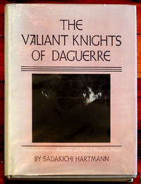 The Valiant Knights of Daguerre.  Selected Critical Essays on Photography and Profiles Of...