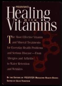 Preventions Healing with Vitamins The Most Effective Vitamin and Mineral  Treatments for Everyday Health Problems and Serious Disease