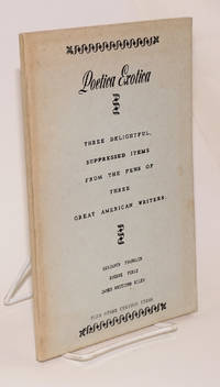 Poetica exotica; three delightful, suppressed items from the pens of three great American writers, plus other curious items