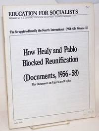"""The struggle to reunify the Fourth International (1954-63): Volume IV. """"Deep Entryism"""" and Pablo's anti-unity offensive (Documents, 1956-60). Plus documents from India and Japan"""