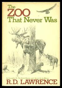 THE ZOO THAT NEVER WAS by  R. D Lawrence - First American Edition - 1981 - from W. Fraser Sandercombe and Biblio.com