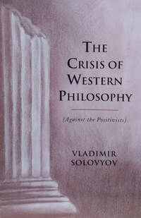 The Crisis of Western Philosophy: (Against the Positivists)