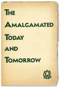 The Amalgamated - Today and Tomorrow: The Accomplishments, the Policies and the Aims of the ORganized Clothing Workers of the Nation