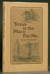 image of Texas is the Place For Me: The Autobiography of a German Immigrant Youth: Carl Urbantke, Founder of Blinn College