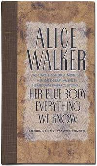 Her Blue Body Everything We Know: Earthling Poems 1965-1990 Complete by  Alice WALKER - Signed First Edition - 1990 - from Between the Covers- Rare Books, Inc. ABAA and Biblio.com