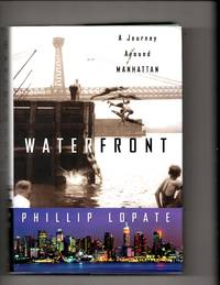 Waterfront: A Journey Around Manhattan (Crown Journeys) by  Phillip Lopate - Signed First Edition - 2004 - from William Maloney and Biblio.com