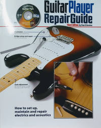 Guitar Player Repair Guide 3rd Edition:  How to Set Up, Maintain and  Repair Electrics and Acoustics