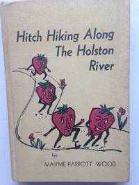 Hitch Hiking Along The Holston River from 1792-1962: A Peep at East Tennessee from King's Meadows (Bristol) to White's Fort (Knoxville) via McBee's Ferry (Strawberry Plains) How? Let's See!  INSCRIBED.