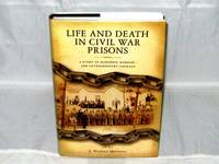 Life and Death in Civil War Prisons:  The Parallel Torments of Corporal John Wesley Minnich, C.S.A. And  Sergeant Warren Lee Goss, U.S.A.