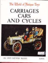 Carriages, Cars, and Cycles: The World of Antique Toys by  Jac & Frederic Remise - First Edition - 1984 - from John Thompson and Biblio.com