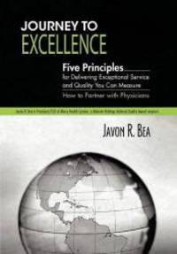 Journey to Excellence: Five Principles for Delivering Exceptional Service and Quality You Can...