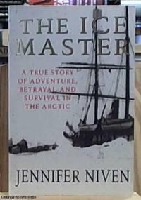 image of The Ice Master ; The Doomed 1913 Voyage of the Karluk