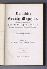 Yorkshire County Magazine, with which are incorporated Yorkshire Notes & Queries, Yorkshire Folk-lore Journal, Yorkshire Genealogist, and Yorkshire Bibliographer. Volume I. 1891