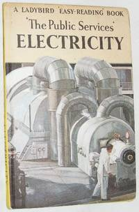 The Public Services\' Electricity. A Ladybird \'Easy-Reading\' Book