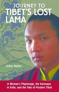 Journey to Tibet's Lost Lama : A Woman's Pilgrimage, the Karmapa in Exile, and the Fate of Modern...