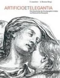 Artificio et Elegantia.: Eine Geschichte der Druckgraphik in Italien von Raimondi bis Rosaspina
